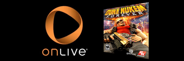 OnLive to release Duke Nukem Forever Hours Earlier Than Retail