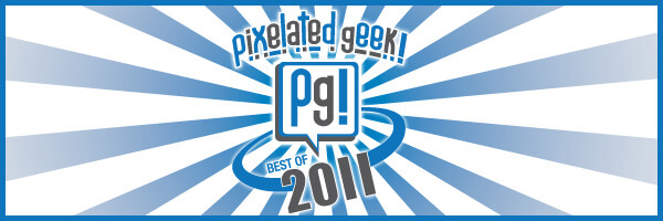 PixelatedGeek's 2011 End of Year Awards!