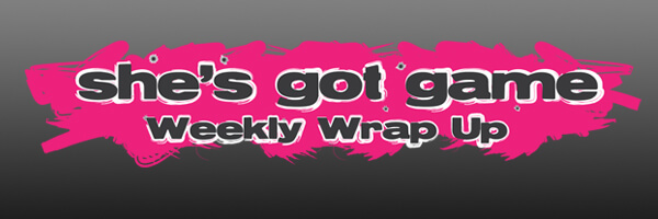 She's Got Game Weekly Wrap Up: January 15 – 20