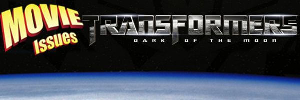 Movie Issues: Transformers: Dark of the Moon