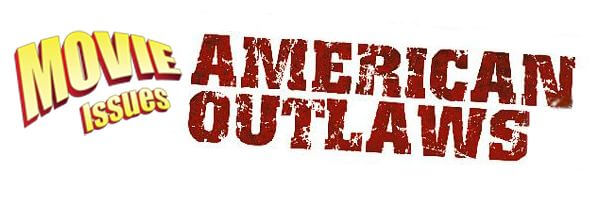 Movie Issues: American Outlaws