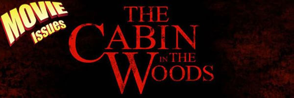 "Movie Issues: Dual Review ""Cabin in the Woods"""