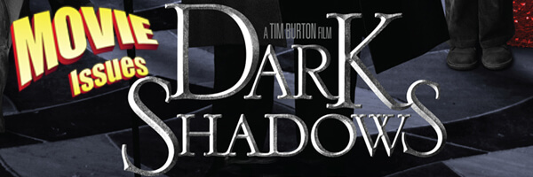 Movie Issues: Dark Shadows Review