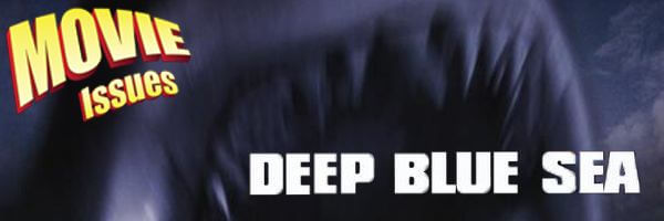 Movie Issues: Deep Blue Sea