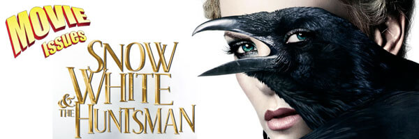 Movie Issues Special: Snow White and the Huntsman