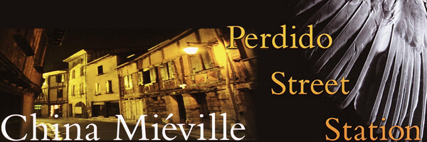 Review: China Mieville's Perdido Street Station