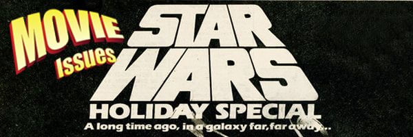 Movie Issues: The Star Wars Holiday Special