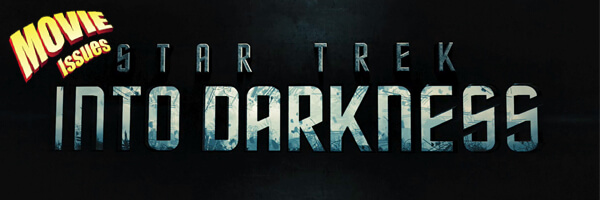 Movie Issues: Star Trek Into Darkness