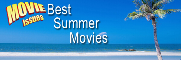 Movie Issues: Best Movies To Enjoy This Summer