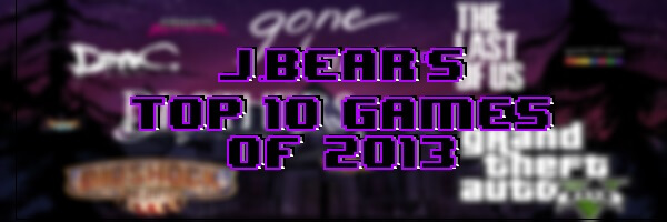 J.Bear's Top 10 Video Games of 2013