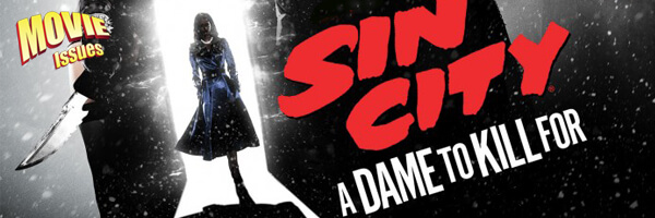 Movie Issues: Sin City: A Dame to Kill For