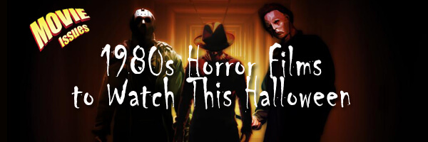 Movie Issues: 1980s Horror Films to Enjoy This Halloween