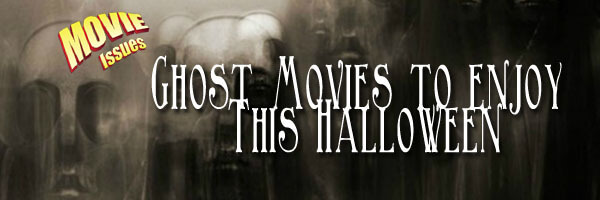 Movie Issues: Ghost Movies to Watch at Halloween
