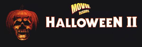 Movie Issues: Halloween II