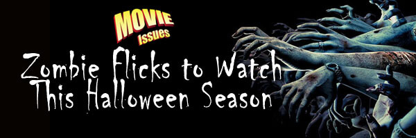 Movie Issues: Zombie Flicks To Enjoy This Halloween