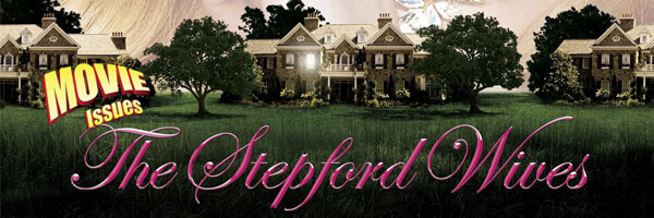 Movie Issues: The Stepford Wives
