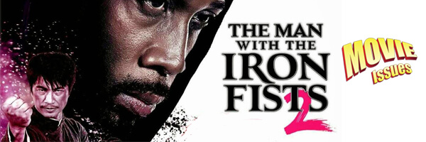 Movie Issues: The Man with the Iron Fists 2