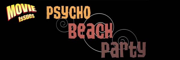 Movie Issues: Psycho Beach Party