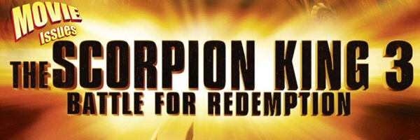 Movie Issues: The Scorpion King 3: Battle for Redemption