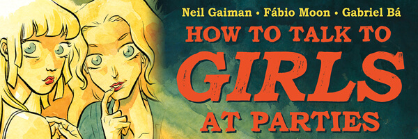 "Moon and Bá adapt Neil Gaiman's ""How to Talk to Girls at Parties."""