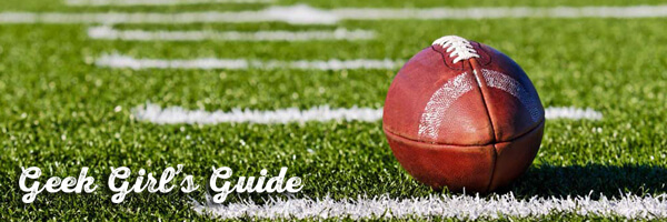 Geek Girl's Guide: Just Enough About Football to Talk About The Big Game
