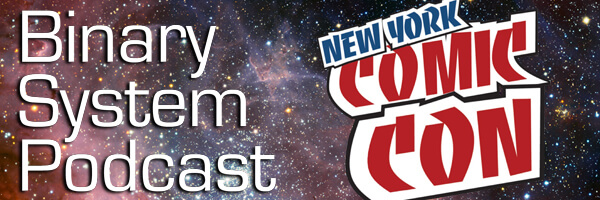 Binary System Podcast #54 – New York Comic Con!