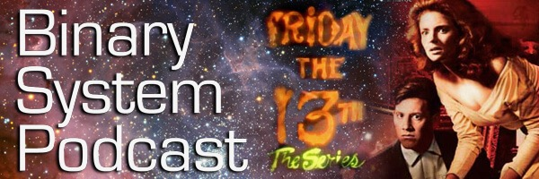 Binary System Podcast #97: Friday the 13th the Series – The Fangirling