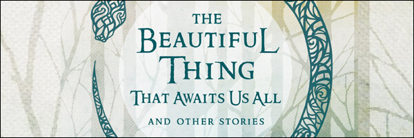 Review: The Beautiful Thing That Awaits Us All, And Other Stories