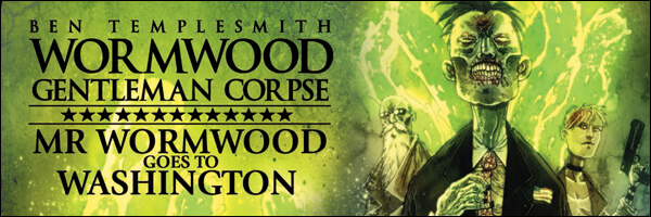 Featured Post: Review – Wormwood, Gentleman Corpse: Mr. Wormwood Goes to Washington #1